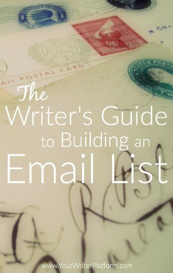 The Writer's Guide to Building an Email List | http://YourWriterPlatform.com