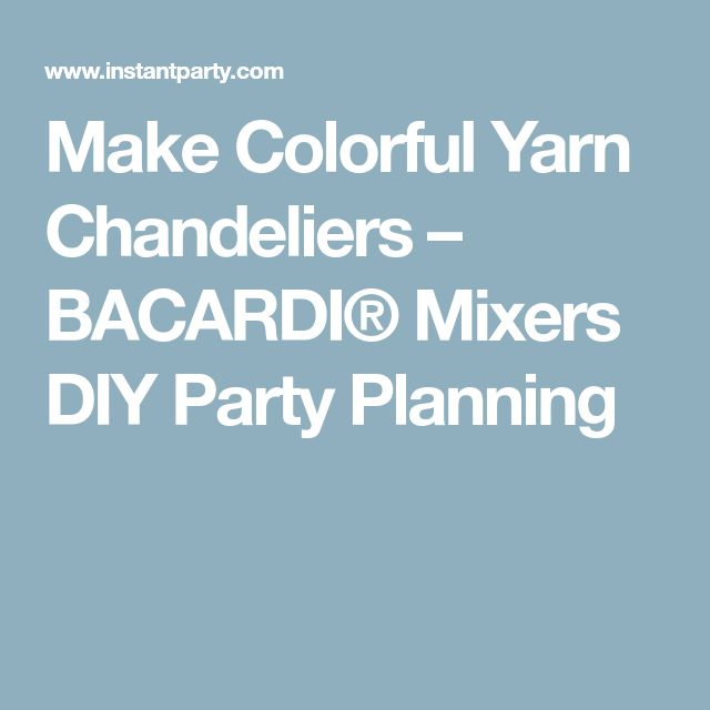 Make Colorful Yarn Chandeliers – BACARDI® Mixers DIY Party Planning