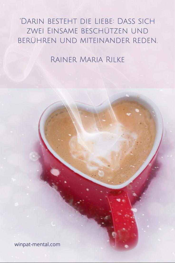 'Darin besteht die Liebe: Dass sich zwei Einsame beschützen und berühren und miteinander reden.   Ra...