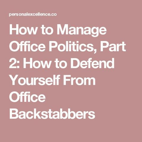 How to Manage Office Politics, Part 2: How to Defend Yourself From Office Backstabbers