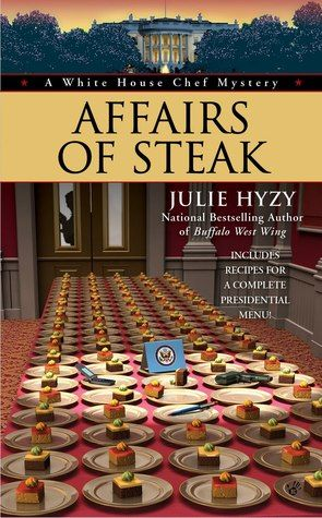 Affairs of Steak (2012) (The fifth book in the White House Chef Mystery series) A novel by Julie Hyzy