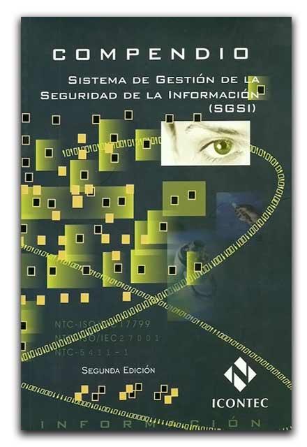 Compendio. Sistema de Gestión de la Seguridad de la Información (SGSI) – ICONTEC - ICONTEC     www.librosyeditores.com/tiendalemoine/ingenieria-sistemas-informatica/1131-compendio-sistema-de-gestion-de-la-seguridad-de-la-informacion-sgsi.html    Editores y distribuidores
