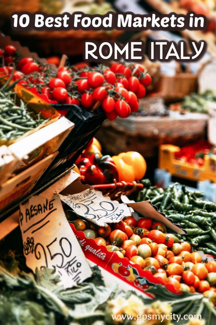 10 Best Food Markets In Rome Italy In 2020 Rome Food Food Market Food