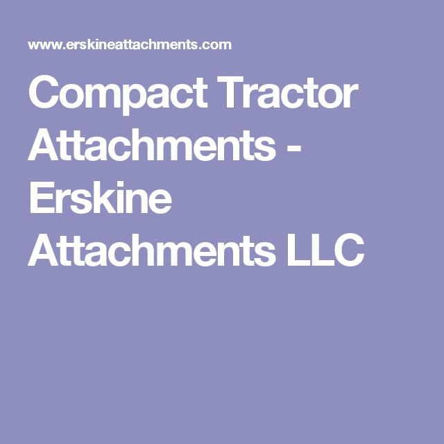 Compact Tractor Attachments - Erskine Attachments LLC