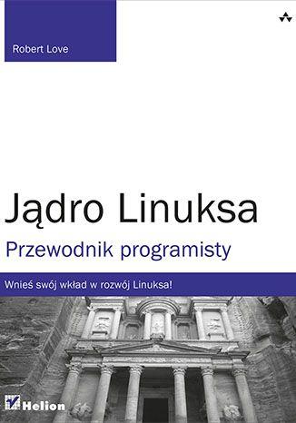 Jądro Linuksa. Przewodnik programisty  #ksiazka #Helion #IT #programowanie #Linux
