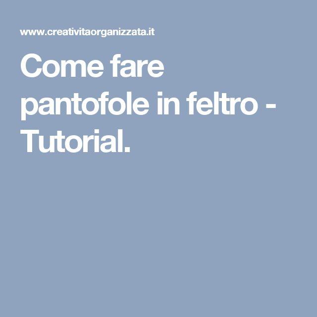 Come fare pantofole in feltro - Tutorial.