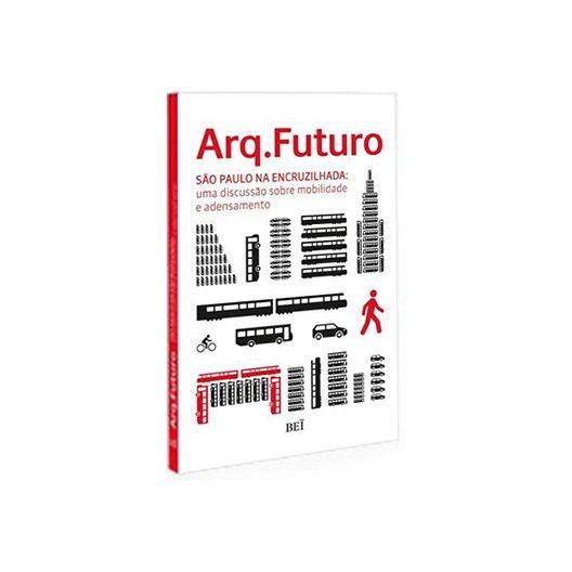 Arq.Futuro – São Paulo na encruzilhada: uma discussão sobre mobilidade e adensamento