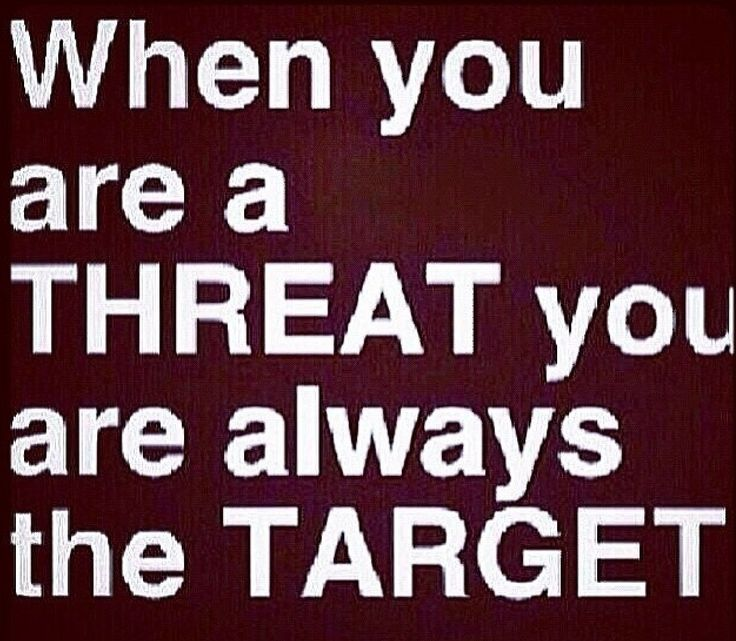 Yes someone called me an easy target once .. I must have been a big threat ..!!