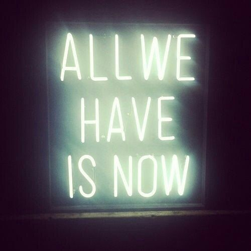 Time after time we forget that now is  is RIGHT NOW. Not tomorrow but your now is today. Decide today to focus on whats in front of you.