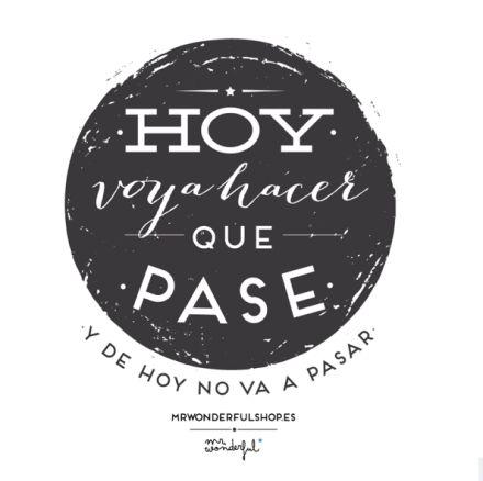 Hoy voy a hacer que pase, y de hoy no va a pasar ;) #quote #motivation www.mrwonderful.es