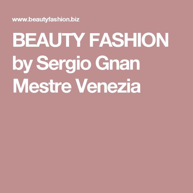 BEAUTY FASHION by Sergio Gnan Mestre Venezia