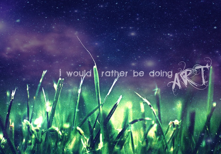 I would rather be doing art.: Worth Reading, Truth, Books Worth, Art, Summer Nights, Silver Lining