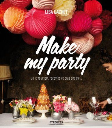 Make my party - diy créatifs.: Amazon.fr: Lisa Gachet: Livres