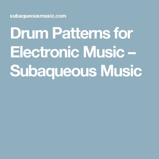 Drum Patterns for Electronic Music – Subaqueous Music