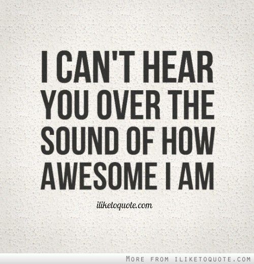 Sarcastic Quotes About Negative People | Can Hear You Over The Sound How Awesome Iliketoquote