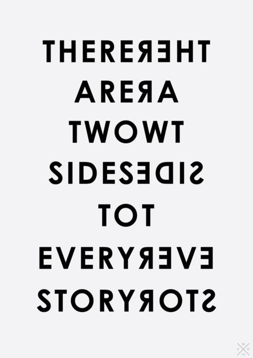There are two sides to every story. So true: Life, Quotes, Truth, So True, Thought, Sides