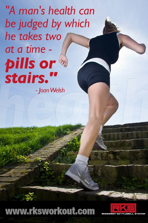 A man's health can be judged by which he takes two at a time - pills or stairs. - Joan Welsh