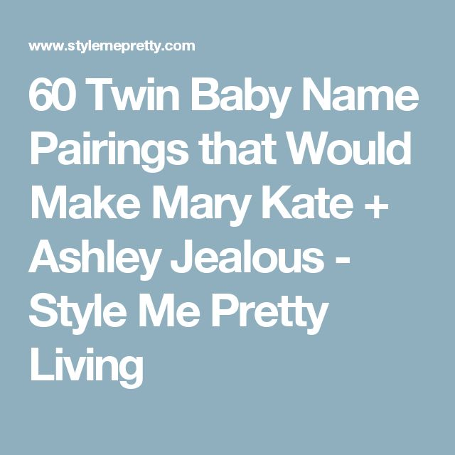 60 Twin Baby Name Pairings that Would Make Mary Kate + Ashley Jealous - Style Me Pretty Living