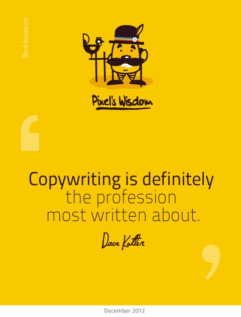 Copywriting is definitely the profession most written about - Dave Kotler