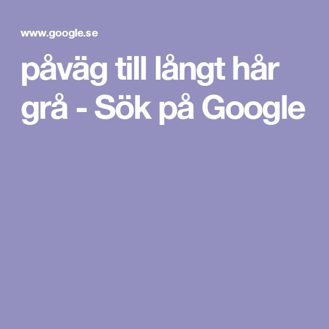 påväg till långt hår grå - Sök på Google