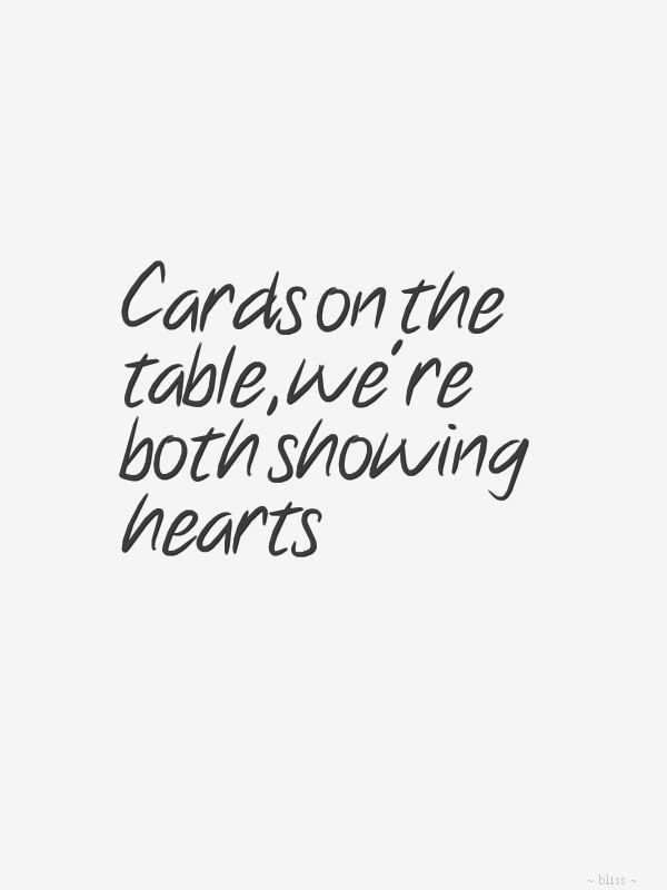 cards on the table, we're both showing hearts