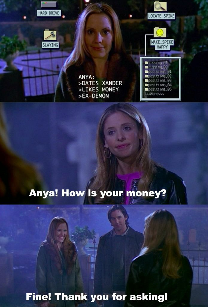 "Buffy Bot: And Anya. How is your money? Anya: Fine. Thank you for asking. #btvs Buffy the Vampire Slayer 5x18 ""Intervention"""