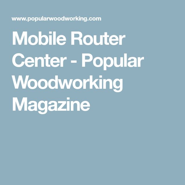 Mobile Router Center - Popular Woodworking Magazine