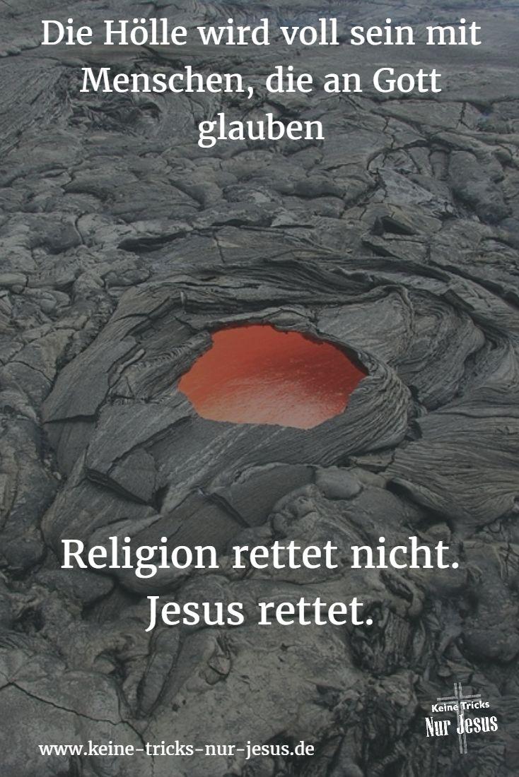 """Der Teufel 'glaubt' an Gott. Ebenso die Dämonen. Sie alle wissen, daß es Gott gibt. Daß es nur einen Gott gibt, glauben viele. """"Das glauben auch die Dämonen, und sie zittern vor Angst!"""" (Jakobus 2:19) ● Zu glauben (oder zu wissen), daß es Gott gibt, reicht nicht aus. Der einzige Weg, der uns vor der Hölle rettet, ist die Annahme von Jesus als unserem Retter (Jesus in Johannes 14:6). ✘ Durch Glauben gerettet. Gibt es Glauben, der nicht rettet?"""