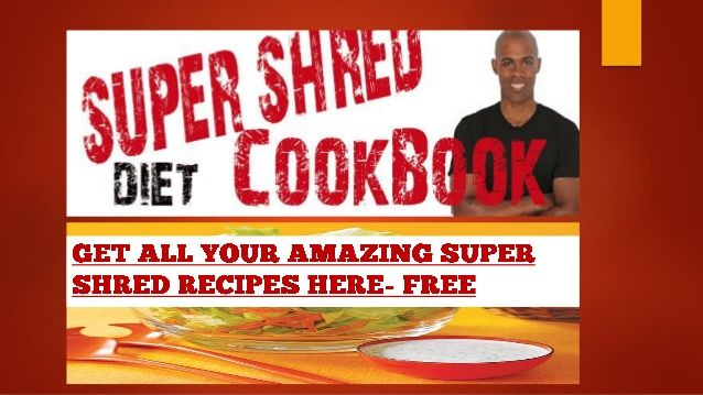 Super shred diet cookbook and recipe to help with the super shred pro…