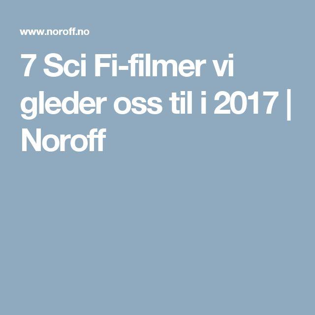 7 Sci Fi-filmer vi gleder oss til i 2017 | Noroff
