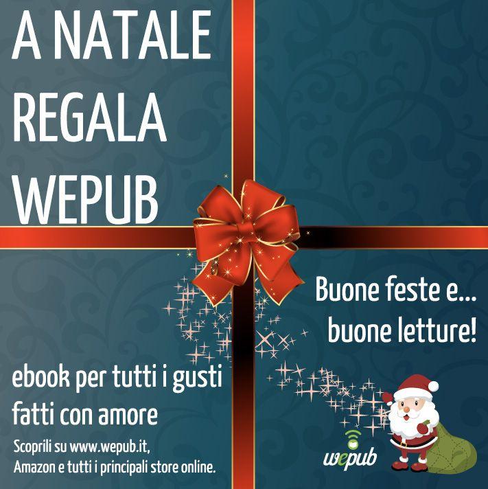 A Natale regala WePub: ebook fatti con cura e con amore, grandi storie e piccoli prezzi.