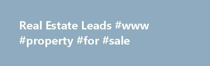Real Estate Leads #www #property #for #sale http://property.remmont.com/real-estate-leads-www-property-for-sale/  Real Estate Leads Buy Real Estate Leads Nearly 20 percent of Americans move every year. Our mailing list database is brimming with custom real estate information such as length of residence, home value, home owner's age and income, census tract data and the presence of children. Top performers rely on proven real estate leads from