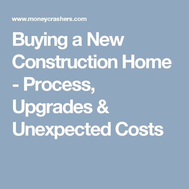 Buying a New Construction Home - Process, Upgrades & Unexpected Costs