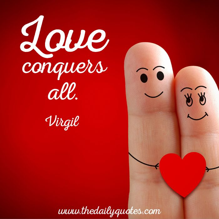 Love conquers all. – Virgil thedailyquotes.com