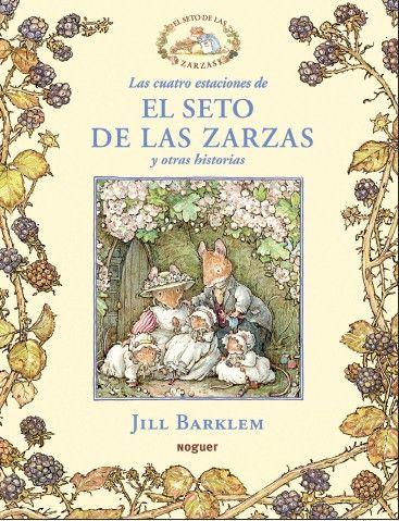 Jill Barklem. Las cuatro estaciones de el seto de las zarzas y otras historias.  Recull de contes on els protagonistes són una comunitat de ratolins. El 1980 els contes es van publicar per separat  en un format més petit i no s'apreciaven gaire bé les il·lustracions. Amb aquesta nova edició de Noguer ha tingut l'encert d'apropar el llibre a un públic més adult per poder compartir les històries amb els més petits llegint-les junts i gaudint de les il·lustracions.
