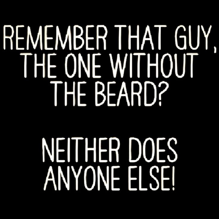 Remember That Guy, The One Without The Beard? Neither Does Anyone Else! - beard humor From: beardoholic.com