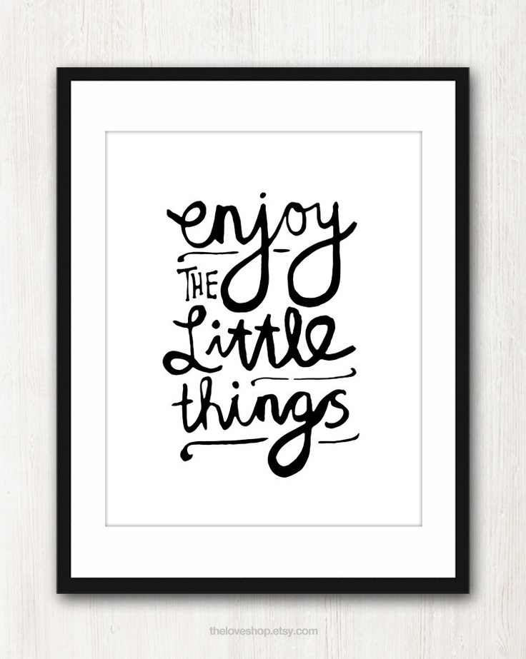 Enjoy The Little Things Print / The Love Shop: Little Things, Inspiration 8X10, Inch Prints, Big Things, Foot Prints, Quote, Simple Art, Sharpie Art, Things Prints