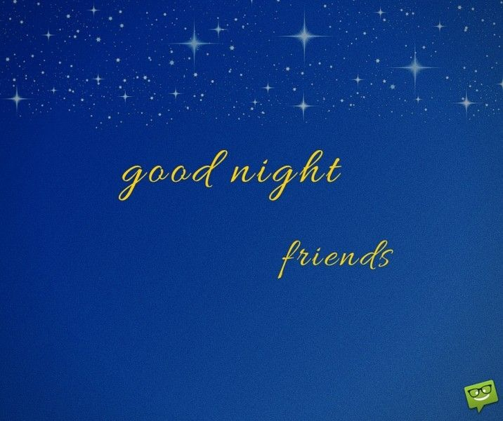 Good night, friends.