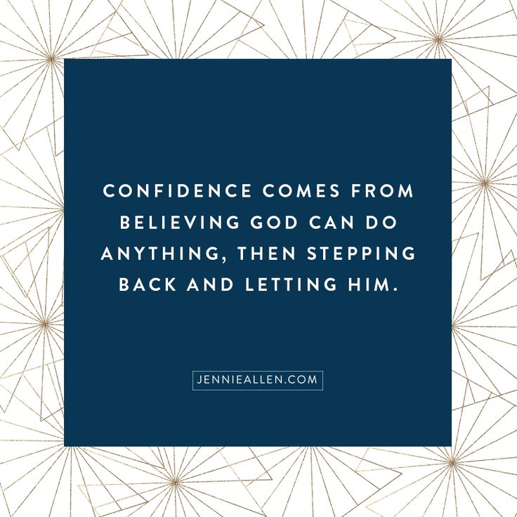 Confidence comes from believing God can do anything, then stepping back and letting Him. -Jennie Allen