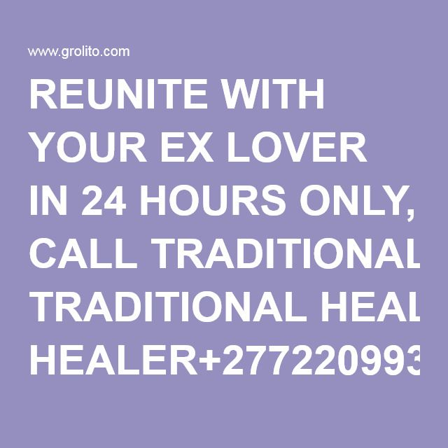 REUNITE WITH YOUR EX LOVER IN 24 HOURS ONLY, CALL TRADITIONAL HEALER+27722099385 – Grolito classifieds ads – USA