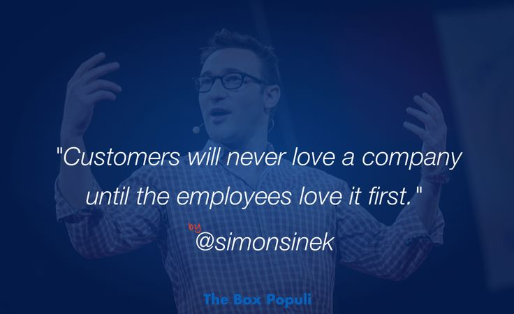 """""""Customers will never love a company until the employees love it first"""". by @Simonsinek"""