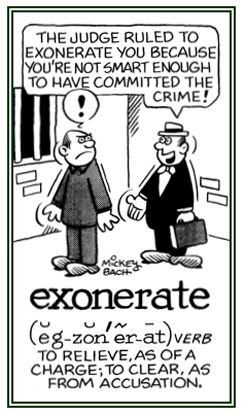Exonerate: To clear from a charge or accusation.