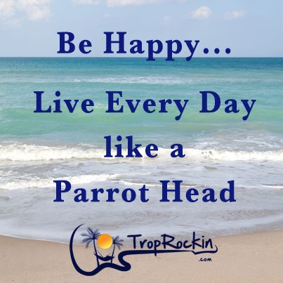 We live the life every day at www.TropRockin.com Parrot Head Beach Quotes
