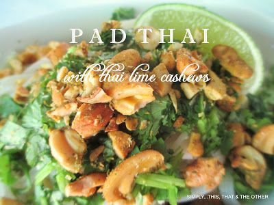 Pad Thai with Thai lime cashews  from Simply...This. That. And The Other