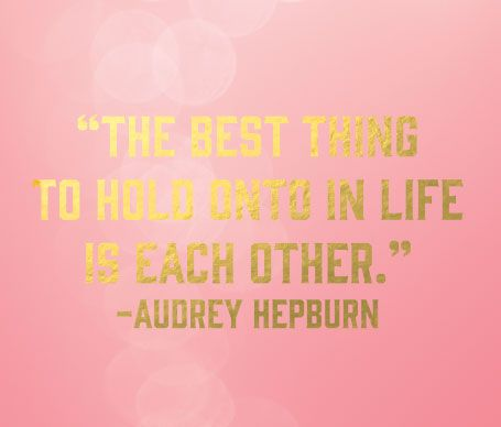 The best thing to hold onto in life is each other | Audrey Hepburn designed by Wiley Valentine
