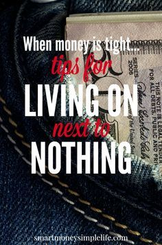 When Money Is Tight - Tips for Living on Next to Nothing   When money is tight, you need to get really creative. Here are some useful tips for when you're down on your luck and need to live on next to nothing. #LivingOnNextToNothing #FrugalLivingTips - Smart Money, Simple Life