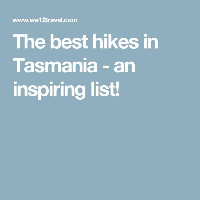 The best hikes in Tasmania - an inspiring list!