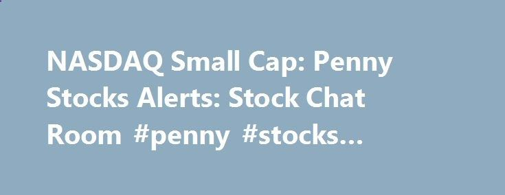 NASDAQ Small Cap: Penny Stocks Alerts: Stock Chat Room #penny #stocks #online #brokers philippines.nef2.... # Get your free stock report now!  256.00%  290.00%  2400.00% Top Penny Stocks Top Penny Stocks What are penny stocks? Merriam-Webster defines penny stocks as, a usually unlisted highly speculative stock usually selling for a dollar or less. So you may be asking yourself, are penny stocks for beginners and experienced traders alike? Well, if you are looking for the answer to that...