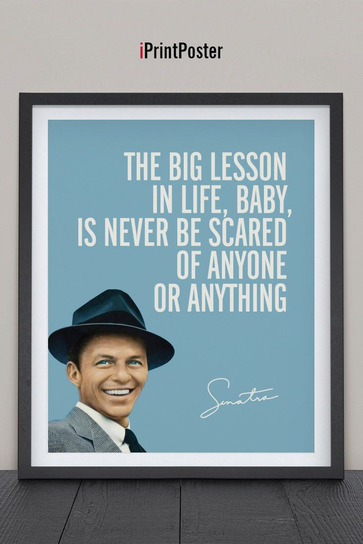 Frank Sinatra print, Art print, Inspirational art poster, The big lesson in life..., Quote poster print, Typography art poster. iPrintPoster by iPrintPoster on Etsy https://www.etsy.com/listing/218966007/frank-sinatra-print-art-print