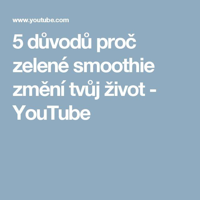 5 důvodů proč zelené smoothie změní tvůj život - YouTube